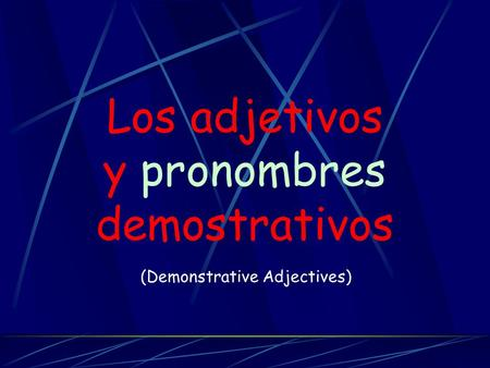 Los adjetivos y pronombres demostrativos (Demonstrative Adjectives)