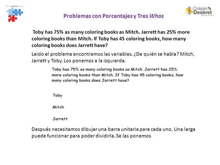 Problemas con Porcentajes y Tres Whos Toby has 75% as many coloring books as Mitch. Jarrett has 25% more coloring books than Mitch. If Toby has 45 coloring.