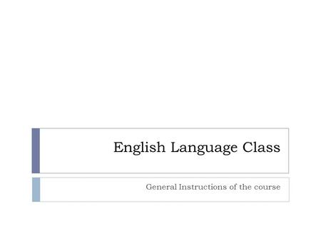 English Language Class General Instructions of the course.