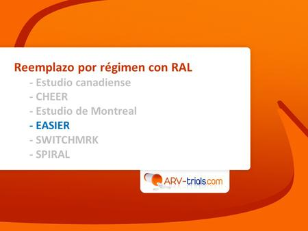 Reemplazo por régimen con RAL - Estudio canadiense - CHEER - Estudio de Montreal - EASIER - SWITCHMRK - SPIRAL.