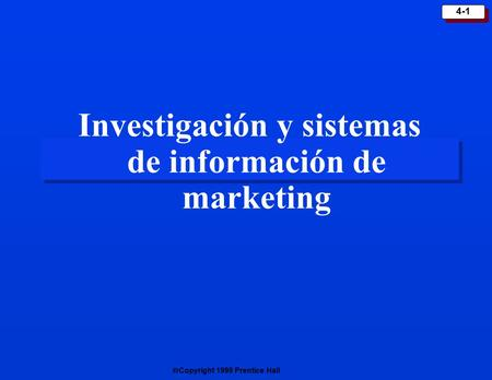  Copyright 1999 Prentice Hall 4-1 Investigación y sistemas de información de marketing.