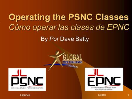 8/2010 1 Operating the PSNC Classes Cómo operar las clases de EPNC By Por Dave Batty PSNC #6.