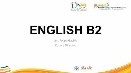 ENGLISH B2 Luis Felipe Gaviria Course Director. Course Structure English B2Unit 1 Past Perfect tense Past Perfect Time clauses in past Unit 2Hope vs.