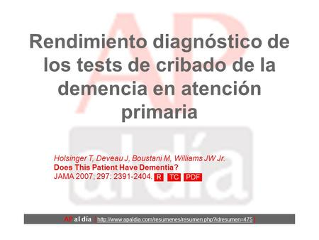 Rendimiento diagnóstico de los tests de cribado de la demencia en atención primaria Holsinger T, Deveau J, Boustani M, Williams JW Jr. Does This Patient.