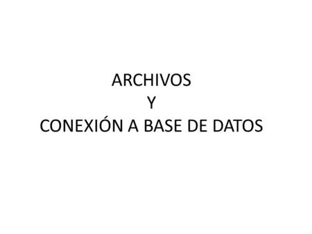 ARCHIVOS Y CONEXIÓN A BASE DE DATOS. FileInputStream: Clase que representa ficheros de texto accedidos en orden secuencial, byte a byte. FileWriter: Clase.