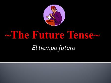 El tiempo futuro. The FUTURE TENSE is used to talk about things that: - will happen or - somebody will do. I will write the letter on Friday. I will clean.