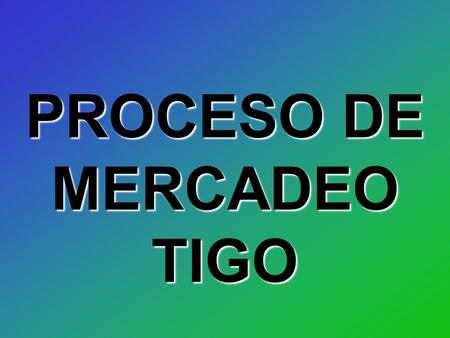 PROCESO DE MERCADEO TIGO