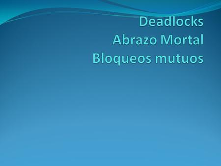 Deadlocks Abrazo Mortal Bloqueos mutuos