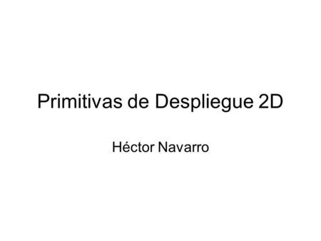 Primitivas de Despliegue 2D