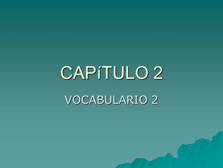 CAPíTULO 2 VOCABULARIO 2. Warm-Up Match each answer with the correct question. 1. Es muy perezoso. 2. Hoy es el tres de septiembre. 3. Es la profesora.