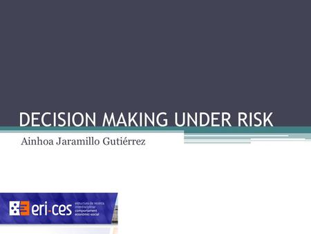 DECISION MAKING UNDER RISK Ainhoa Jaramillo Gutiérrez.