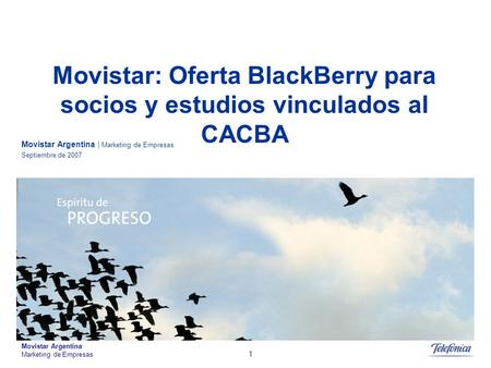 Movistar Argentina Marketing de Empresas 1 Movistar Argentina | Marketing de Empresas Septiembre de 2007 Movistar: Oferta BlackBerry para socios y estudios.