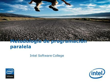 INTEL CONFIDENTIAL Metodología de programación paralela Intel Software College.