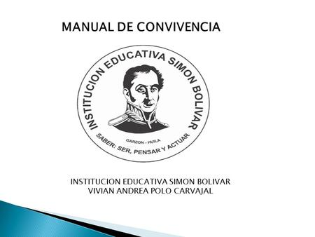INSTITUCION EDUCATIVA SIMON BOLIVAR VIVIAN ANDREA POLO CARVAJAL MANUAL DE CONVIVENCIA.