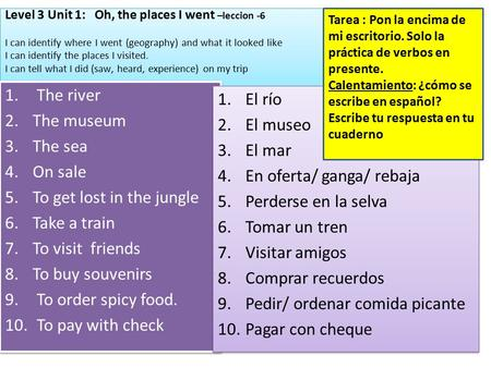 Level 3 Unit 1: Oh, the places I went –leccion -6 I can identify where I went (geography) and what it looked like I can identify the places I visited.