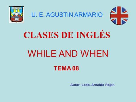 CLASES DE INGLÉS WHILE AND WHEN U. E. AGUSTIN ARMARIO TEMA 08