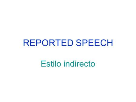 REPORTED SPEECH Estilo indirecto.
