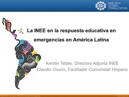 INEE © 2013 | Inter-Agency Network for Education in Emergencieswww.ineesite.org La INEE en la respuesta educativa en emergencias en América Latina Kerstin.
