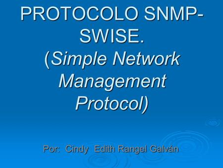 PROTOCOLO SNMP- SWISE. (Simple Network Management Protocol) Por: Cindy Edith Rangel Galván.