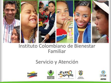 Instituto Colombiano de Bienestar Familiar Servicio y Atención.