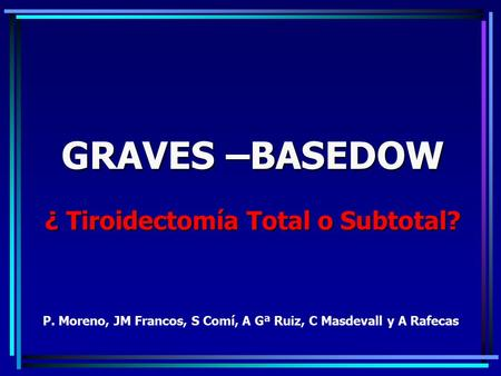 GRAVES –BASEDOW ¿ Tiroidectomía Total o Subtotal?