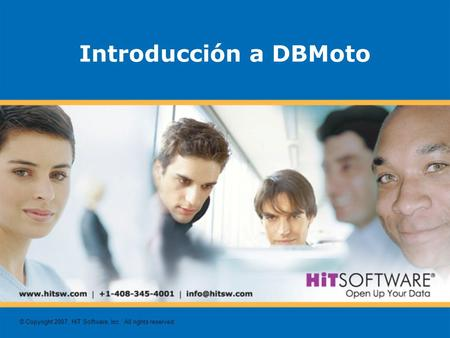 © Copyright 2007, HiT Software, Inc. All rights reserved. Introducción a DBMoto.