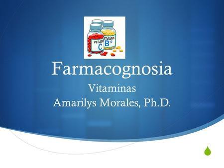  Farmacognosia Vitaminas Amarilys Morales, Ph.D..