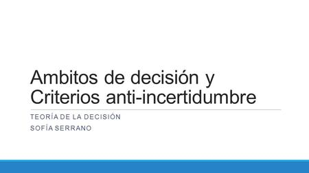 Ambitos de decisión y Criterios anti-incertidumbre