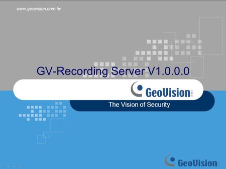 GV-Recording Server V1.0.0.0 The Vision of Security.