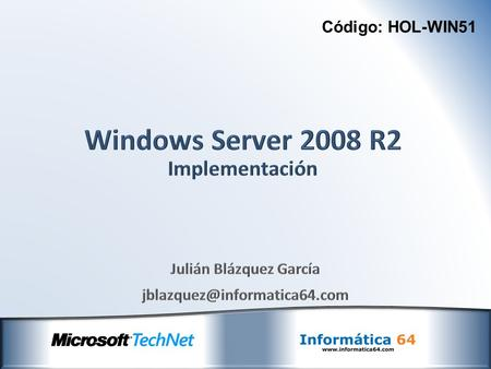 Código: HOL-WIN51. Introducción a Windows Server 2008 Novedades en Windows Server 2008 R2 Actualización a Windows Server 2008 R2 Implantación Instalación.