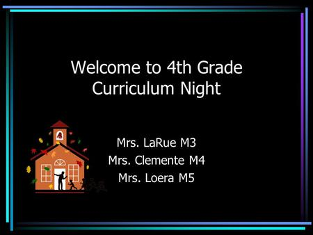 Welcome to 4th Grade Curriculum Night Mrs. LaRue M3 Mrs. Clemente M4 Mrs. Loera M5.