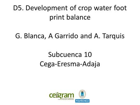 D5. Development of crop water foot print balance G. Blanca, A Garrido and A. Tarquis Subcuenca 10 Cega-Eresma-Adaja.