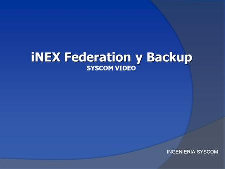 INGENIERIA SYSCOM iNEX Federation y Backup SYSCOM VIDEO.