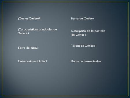 ¿Qué es Outlook? ¿Características principales de Outlook? Descripción de la pantalla de Outlook Tareas en Outlook Barra de menús Calendario en Outlook.