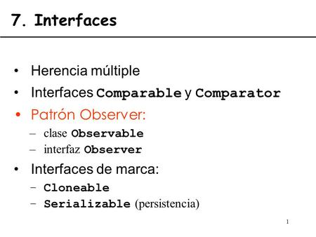 7. Interfaces Herencia múltiple Interfaces Comparable y Comparator