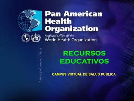 CVSP 2008 Pan American Health Organization RECURSOS EDUCATIVOS CAMPUS VIRTUAL DE SALUD PUBLICA.