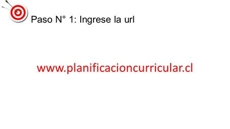 Paso N° 1: Ingrese la url www.planificacioncurricular.cl.
