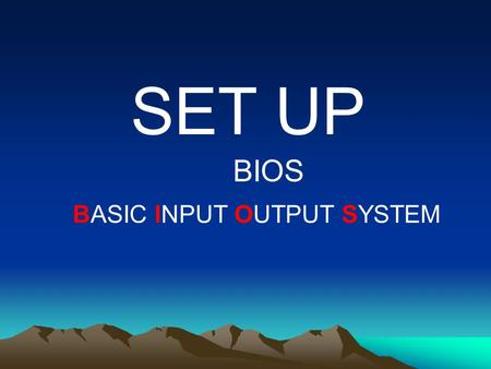 SET UP BIOS BASIC INPUT OUTPUT SYSTEM.
