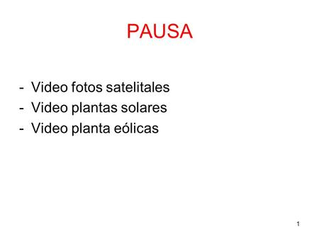 1 PAUSA -Video fotos satelitales -Video plantas solares -Video planta eólicas.