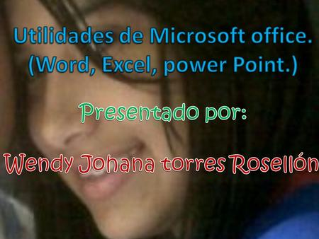 Utilidades de Microsoft office. (Word, Excel, power Point.)