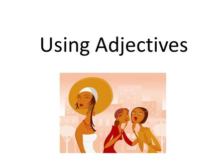 Using Adjectives. All adjectives agree in gender and number with the nouns they modify.