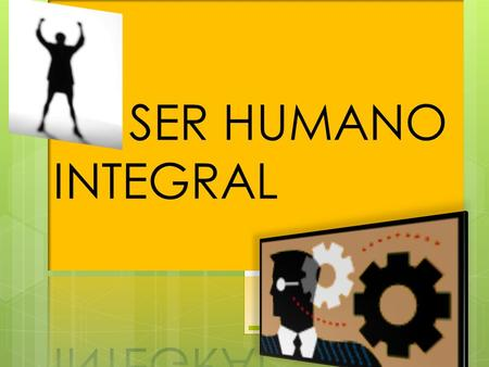 EL SER HUMANO INTEGRAL DIMENSION ESPIRITUAL DIMENSION INTELECTUAL DIMENSION FISICA DIMENSION EMOCIONAL.