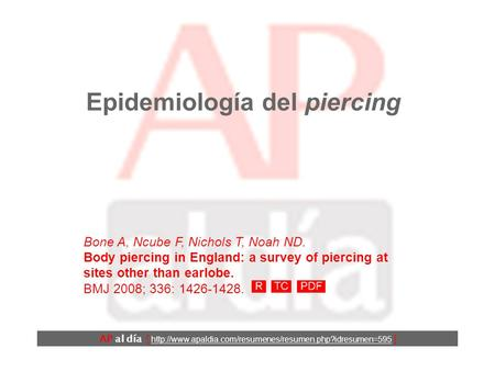 Epidemiología del piercing Bone A, Ncube F, Nichols T, Noah ND. Body piercing in England: a survey of piercing at sites other than earlobe. BMJ 2008;