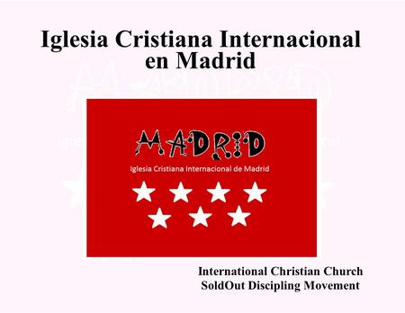 Iglesia Cristiana Internacional en Madrid International Christian Church SoldOut Discipling Movement.