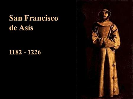San Francisco de Asís 1182 - 1226.