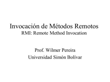 Invocación de Métodos Remotos RMI: Remote Method Invocation