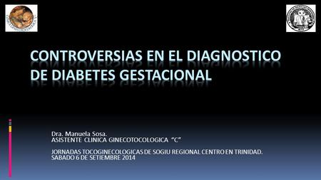CONTROVERSIAS EN EL DIAGNOSTICO DE DIABETES GESTACIONAL