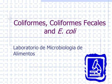 Coliformes, Coliformes Fecales and E. coli