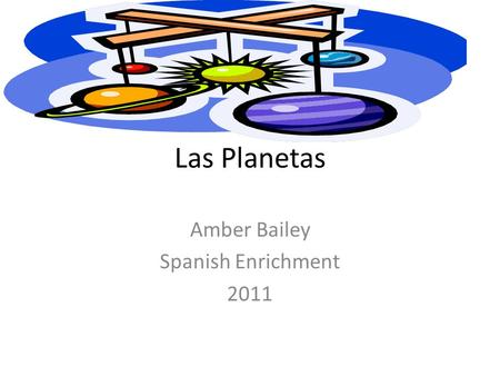 Las Planetas Amber Bailey Spanish Enrichment 2011.