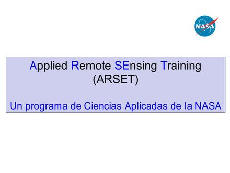 Applied Remote SEnsing Training (ARSET) Un programa de Ciencias Aplicadas de la NASA.